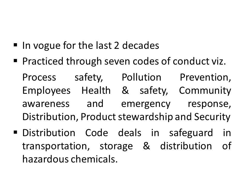 In vogue for the last 2 decades Practiced through seven codes of conduct viz.