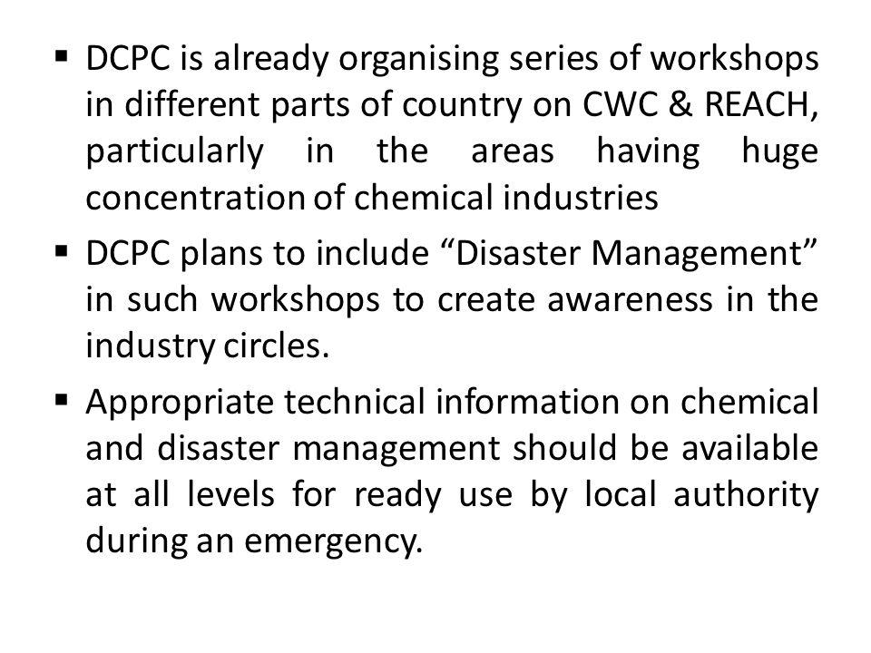 DCPC is already organising series of workshops in different parts of country on CWC & REACH, particularly in the areas having huge concentration of ch