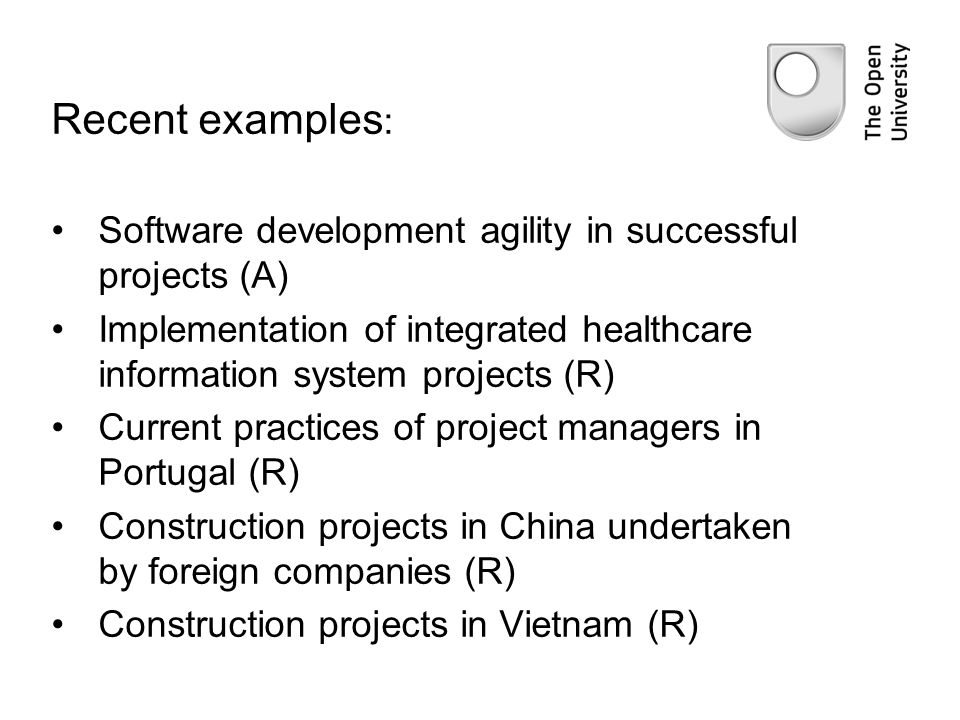 Recent examples : Software development agility in successful projects (A) Implementation of integrated healthcare information system projects (R) Curr