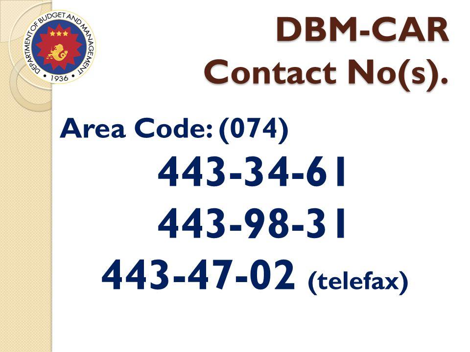 DBM-CAR Contact No(s). Area Code: (074) 443-34-61 443-98-31 443-47-02 (telefax)