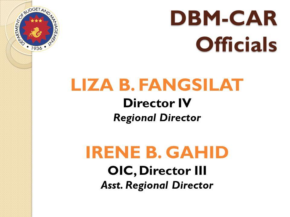 DBM-CAR Officials LIZA B. FANGSILAT Director IV Regional Director IRENE B.