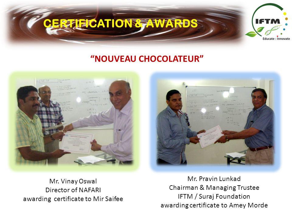 Mr. Pravin Lunkad Chairman & Managing Trustee IFTM / Suraj Foundation awarding certificate to Amey Morde CERTIFICATION & AWARDS NOUVEAU CHOCOLATEUR Mr
