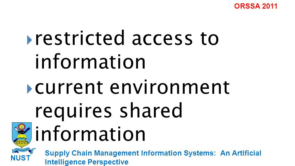 Supply Chain Management Information Systems: An Artificial Intelligence Perspective NUST ORSSA 2011 restricted access to information current environment requires shared information