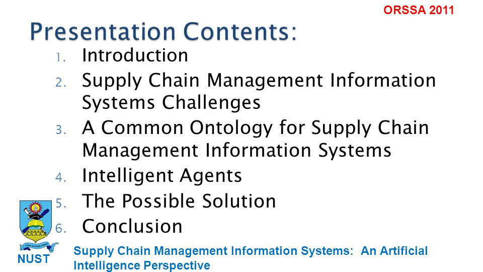 Supply Chain Management Information Systems: An Artificial Intelligence Perspective NUST ORSSA 2011 Supply Chain Management is: matching supply and demand profits and costs efficient integration