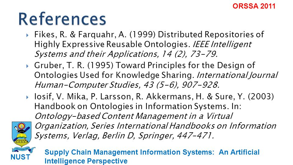 Supply Chain Management Information Systems: An Artificial Intelligence Perspective NUST ORSSA 2011 Kadadevaramath, R., Mohanasundaram, K.M., Rameshkumar, K., Chandrashekhar, B.