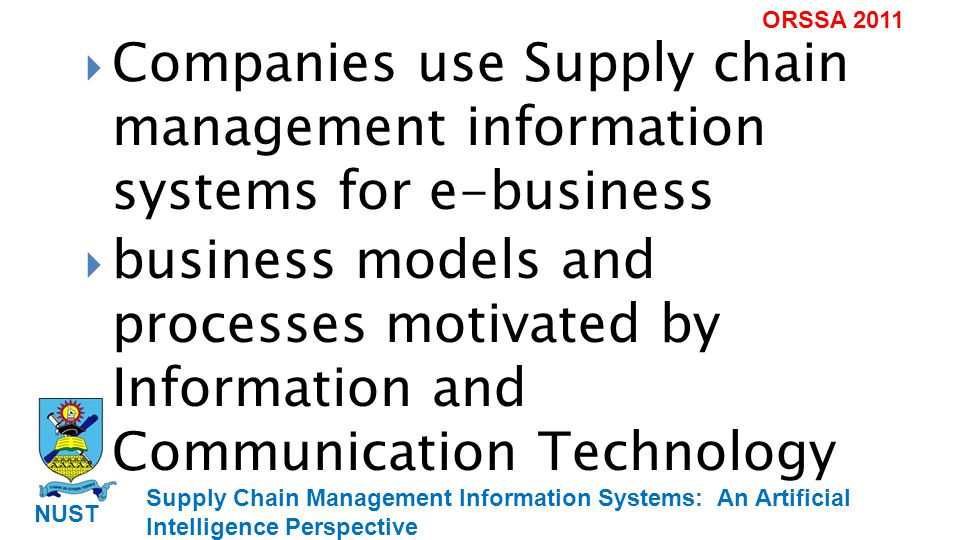 Supply Chain Management Information Systems: An Artificial Intelligence Perspective NUST ORSSA 2011 disparate software/ hardware incompatible data formats.