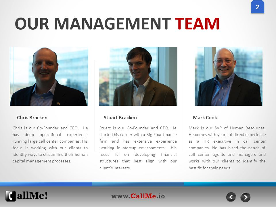 OUR MANAGEMENT TEAM 2 2 www.CallMe.io Chris is our Co-Founder and CEO.