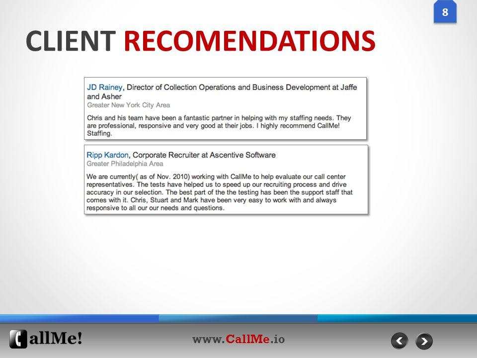 CLIENT RECOMENDATIONS 8 8 www.CallMe.io