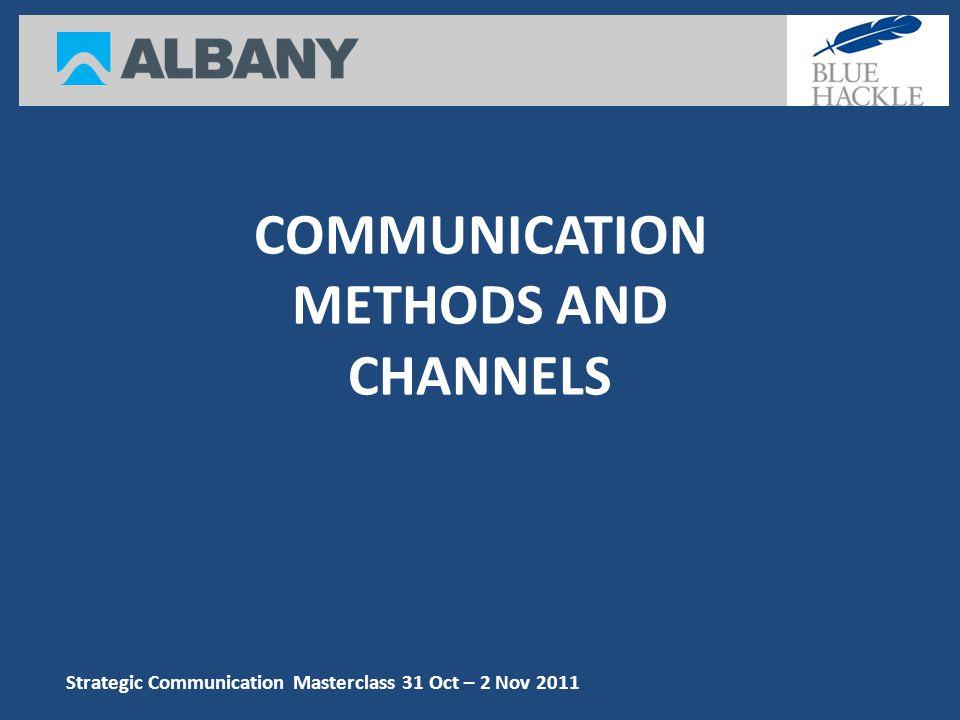 Strategic Communication Masterclass 31 Oct – 2 Nov 2011 COMMUNICATION METHODS AND CHANNELS