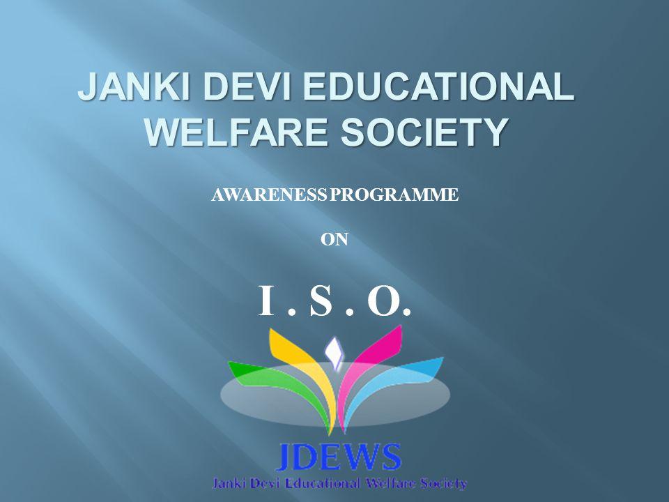 AWARENESS PROGRAMME ON I. S. O. JANKI DEVI EDUCATIONAL WELFARE SOCIETY
