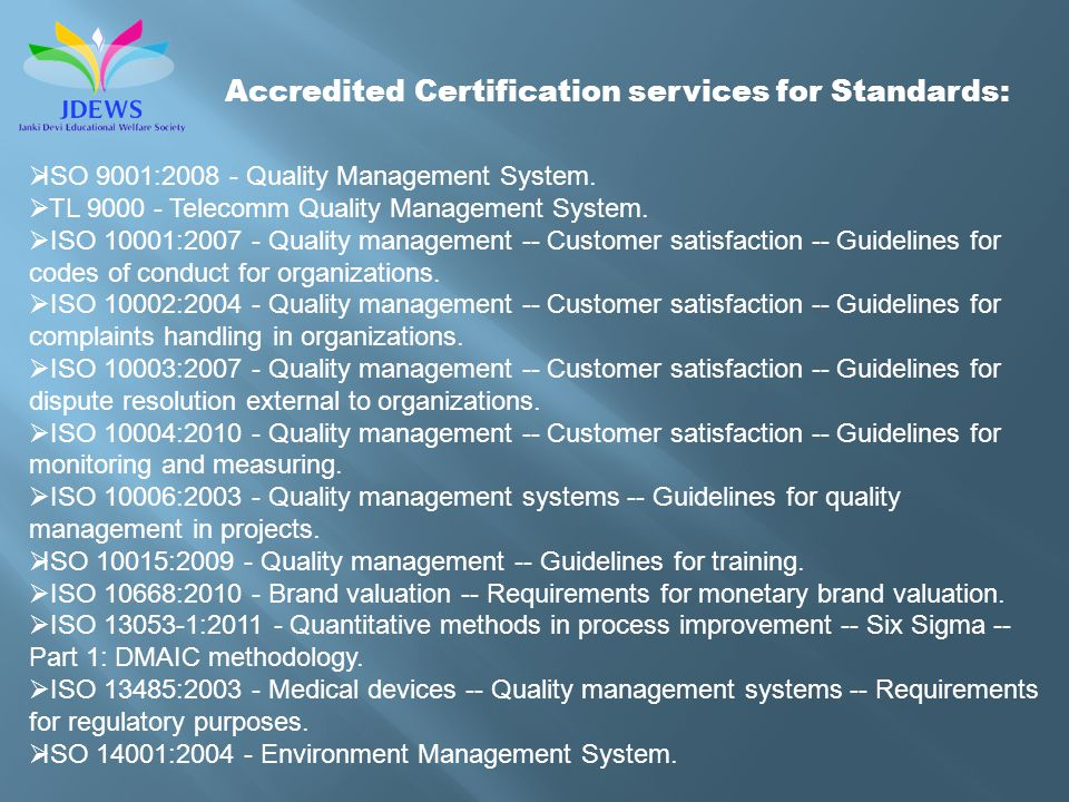 Accredited Certification services for Standards: ISO 9001:2008 - Quality Management System.