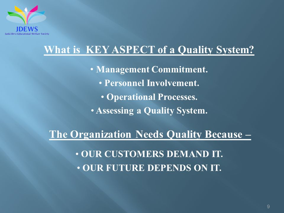 9 What is KEY ASPECT of a Quality System? Management Commitment. Personnel Involvement. Operational Processes. Assessing a Quality System. The Organiz