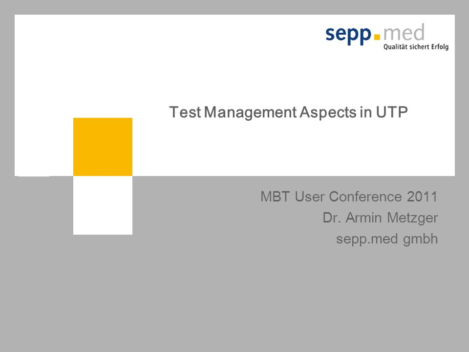 2009-09-17 Karl-Heinz Kühnlein Conquest 2009: Experiences with model centric Testing in Standard-based Medical IT Environments Test Management Aspects in UTP MBT User Conference 2011 Dr.