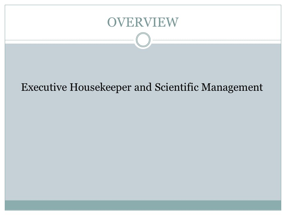 Executive Housekeeper and Scientific Management OVERVIEW