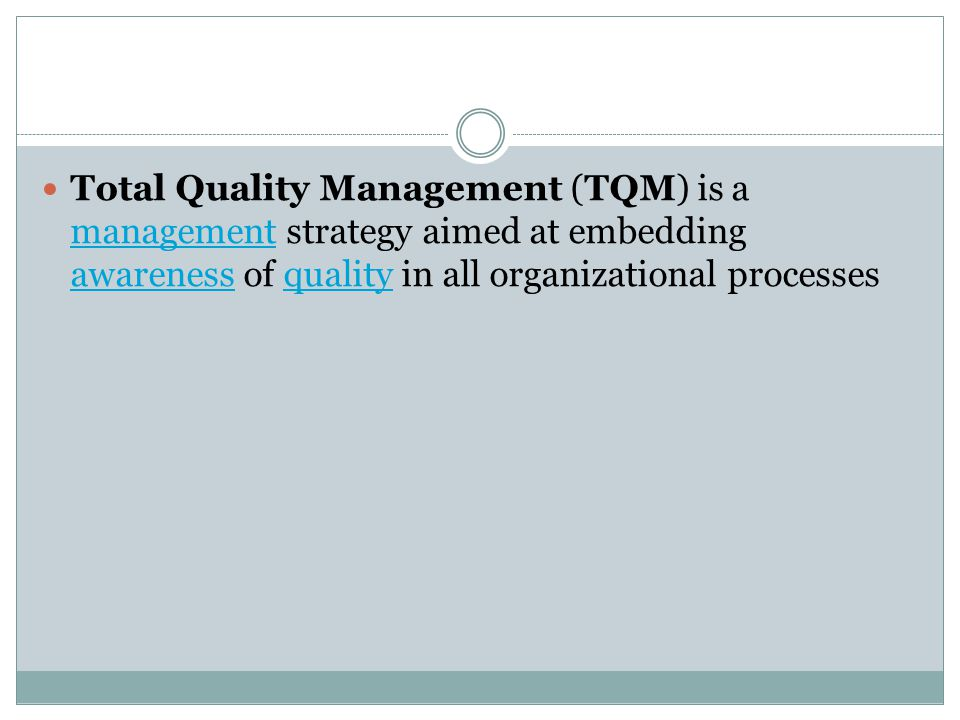 Total Quality Management (TQM) is a management strategy aimed at embedding awareness of quality in all organizational processes management awarenessqu