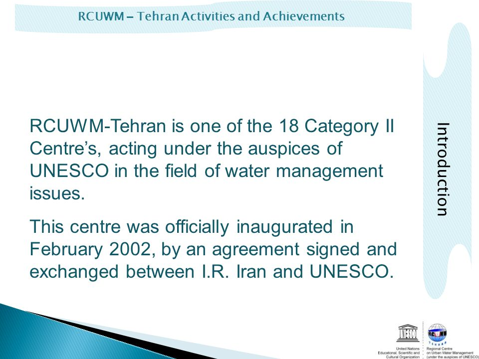 RCUWM – Tehran Activities and Achievements RCUWM-Tehran is one of the 18 Category II Centres, acting under the auspices of UNESCO in the field of water management issues.