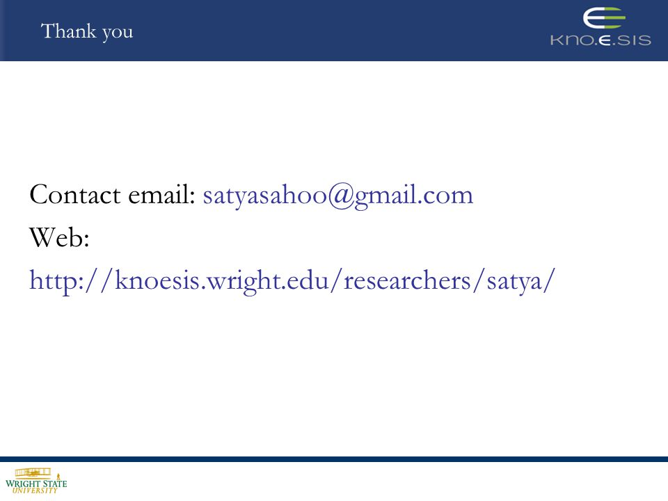 Thank you Contact email: satyasahoo@gmail.com Web: http://knoesis.wright.edu/researchers/satya/