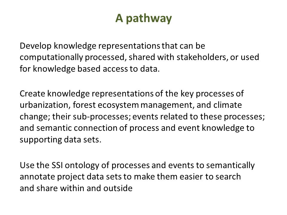 Develop knowledge representations that can be computationally processed, shared with stakeholders, or used for knowledge based access to data. A pathw