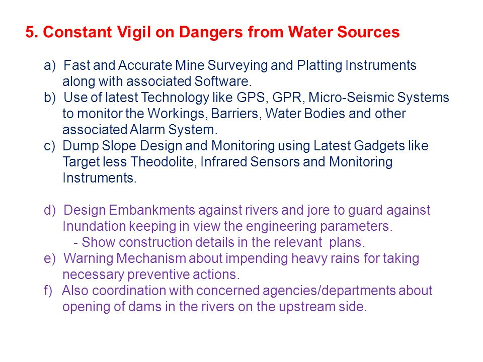 5. Constant Vigil on Dangers from Water Sources a) Fast and Accurate Mine Surveying and Platting Instruments along with associated Software. b) Use of
