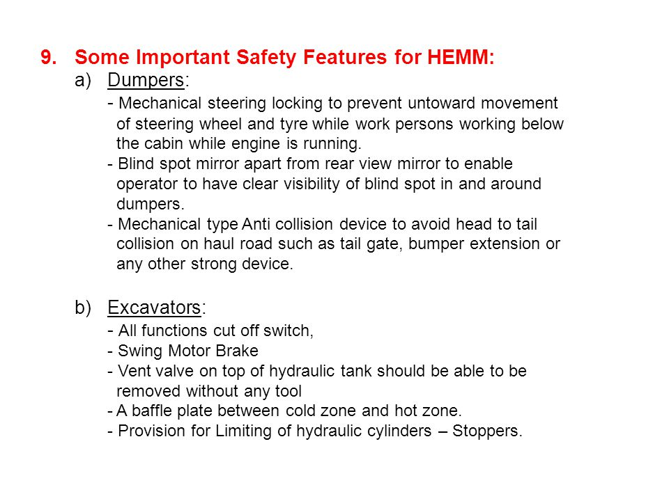 9.Some Important Safety Features for HEMM: a) Dumpers: - Mechanical steering locking to prevent untoward movement of steering wheel and tyre while work persons working below the cabin while engine is running.