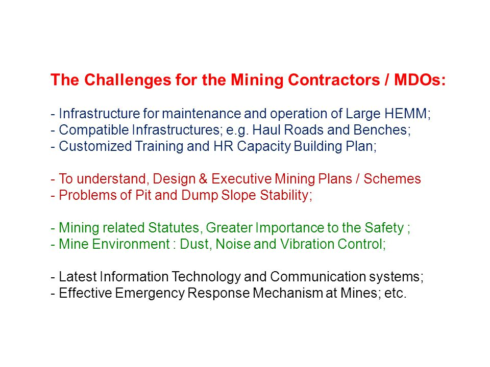 The Challenges for the Mining Contractors / MDOs: - Infrastructure for maintenance and operation of Large HEMM; - Compatible Infrastructures; e.g.