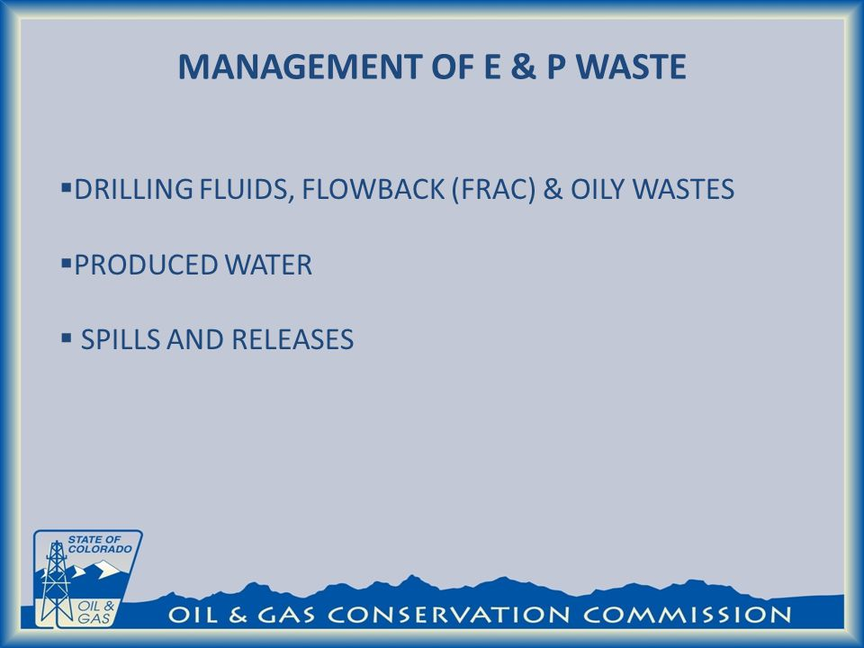 MANAGEMENT OF E & P WASTE DRILLING FLUIDS, FLOWBACK (FRAC) & OILY WASTES PRODUCED WATER SPILLS AND RELEASES