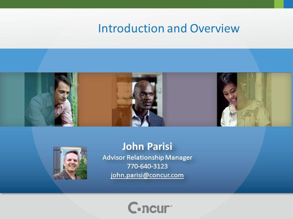 Introduction and Overview John Parisi Advisor Relationship Manager 770-640-3123 john.parisi@concur.com John Parisi Advisor Relationship Manager 770-640-3123 john.parisi@concur.com