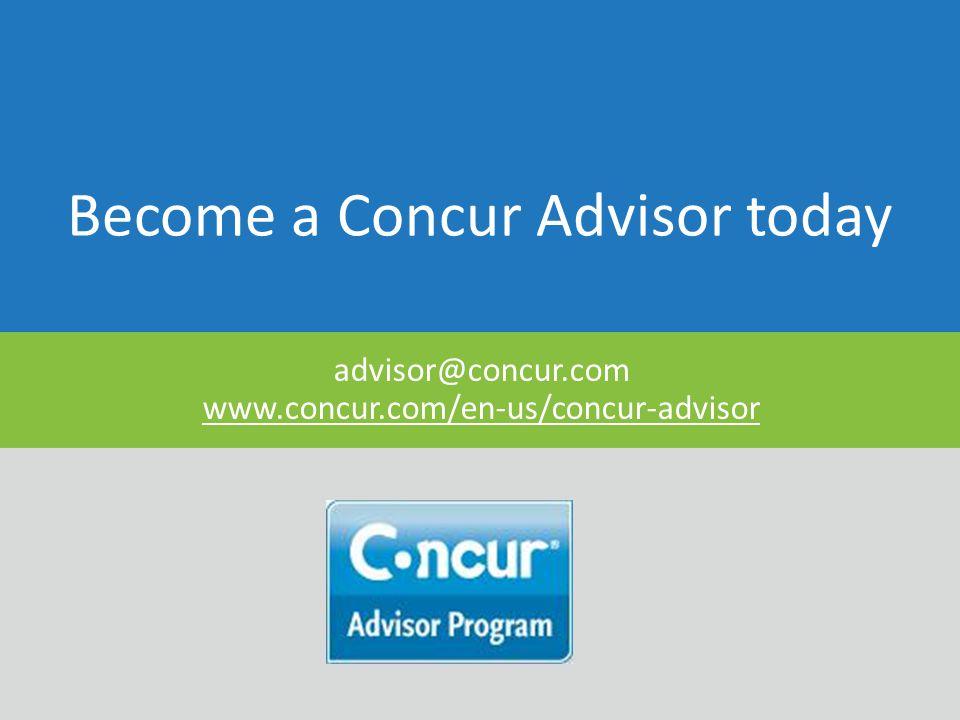 Become a Concur Advisor today advisor@concur.com www.concur.com/en-us/concur-advisor