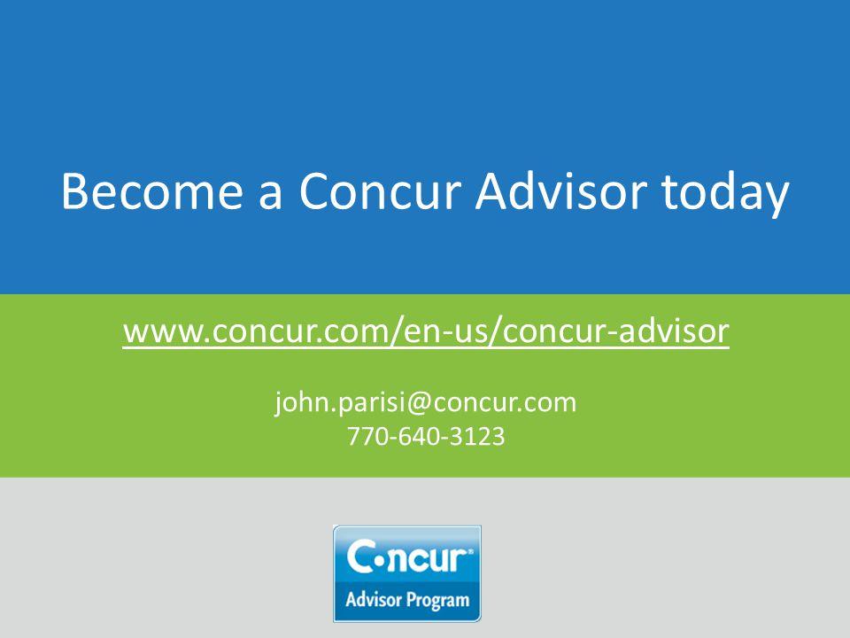 Become a Concur Advisor today www.concur.com/en-us/concur-advisor john.parisi@concur.com 770-640-3123