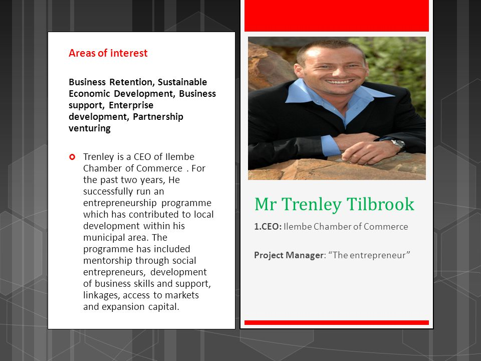 Mr Trenley Tilbrook 1.CEO: Ilembe Chamber of Commerce Project Manager: The entrepreneur Areas of interest Business Retention, Sustainable Economic Dev