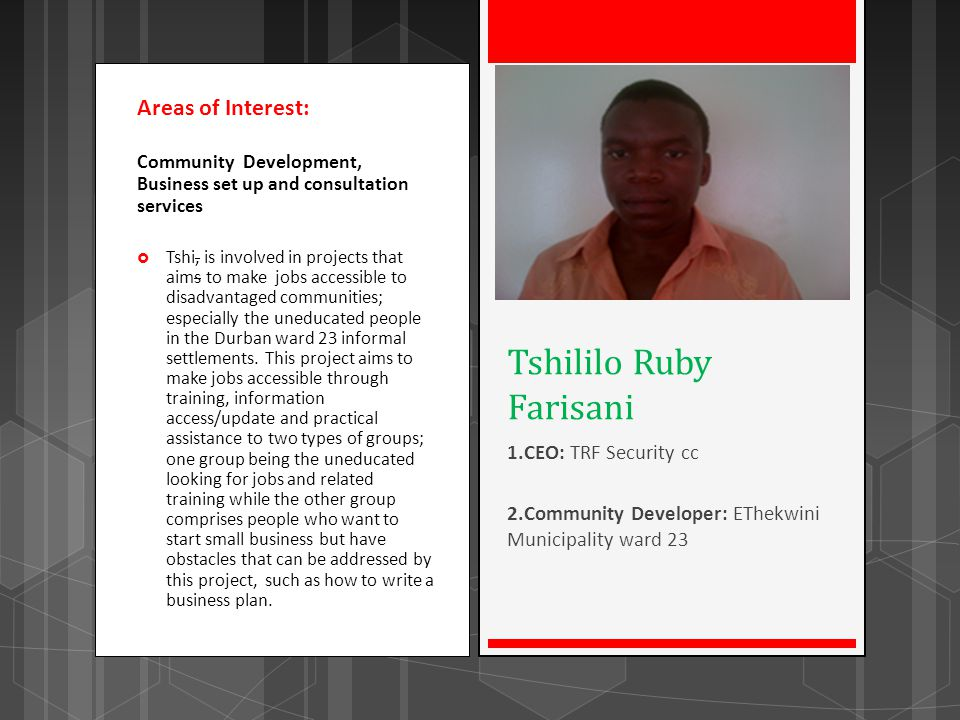 Areas of Interest: Community Development, Business set up and consultation services Tshi, is involved in projects that aims to make jobs accessible to