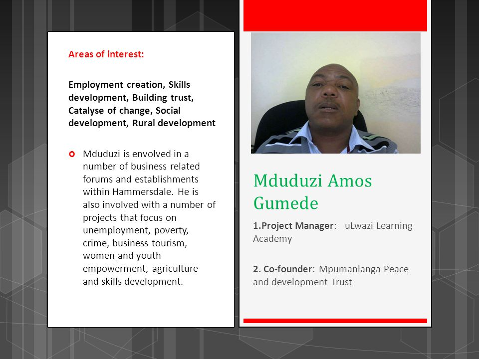 Areas of interest: Employment creation, Skills development, Building trust, Catalyse of change, Social development, Rural development Mduduzi is envol