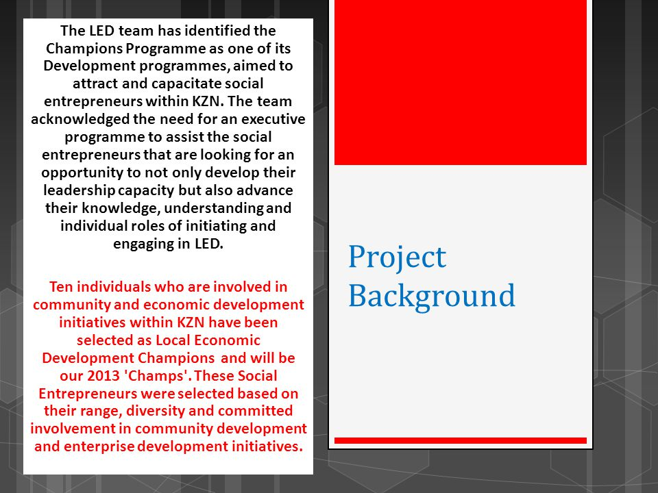 Project Background The LED team has identified the Champions Programme as one of its Development programmes, aimed to attract and capacitate social en