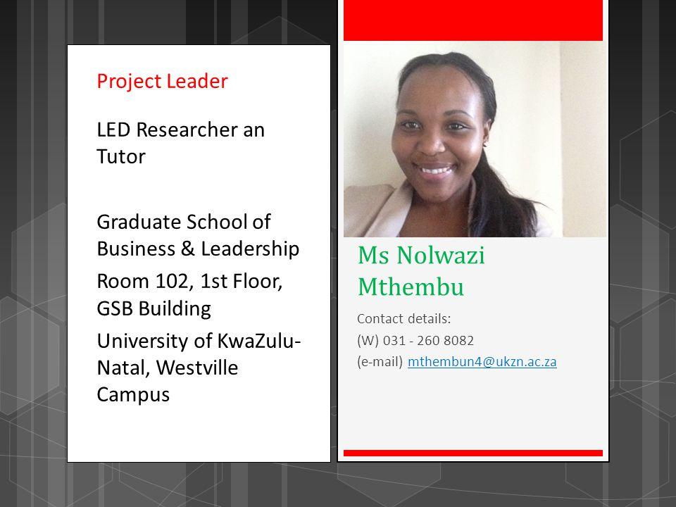 Project Leader LED Researcher an Tutor Graduate School of Business & Leadership Room 102, 1st Floor, GSB Building University of KwaZulu- Natal, Westvi