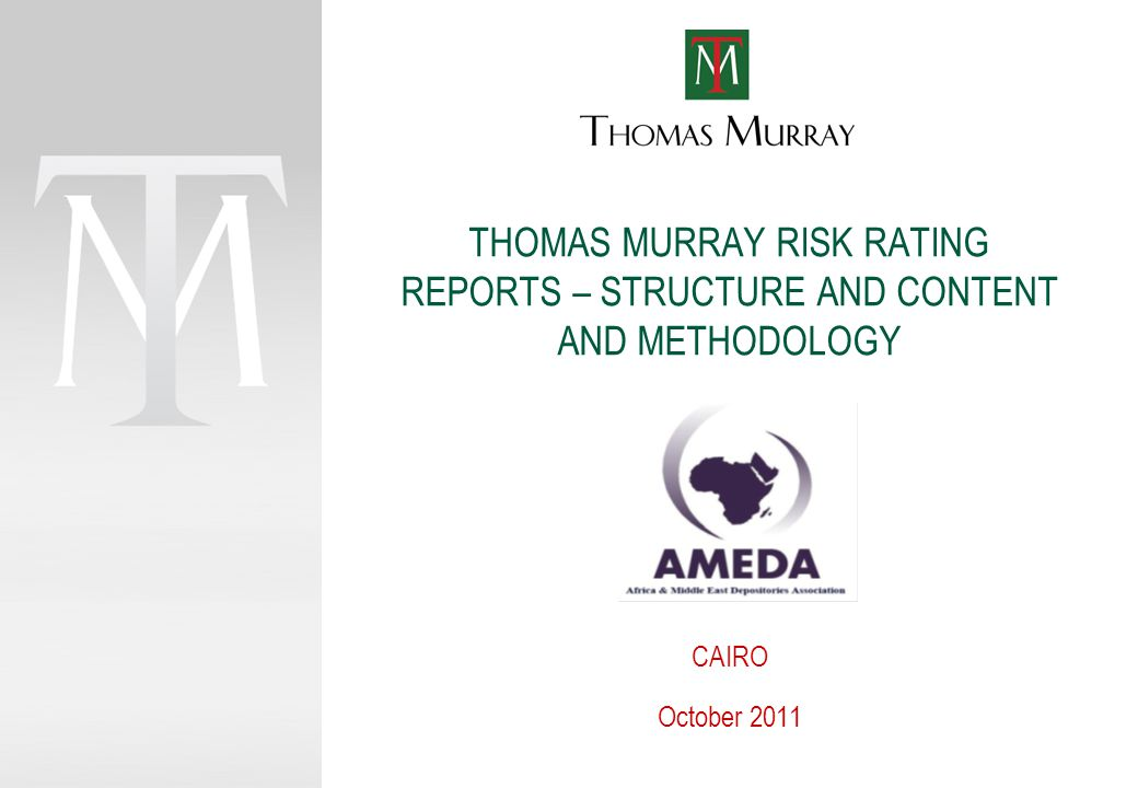 THOMAS MURRAY RISK RATING REPORTS – STRUCTURE AND CONTENT AND METHODOLOGY CAIRO October 2011