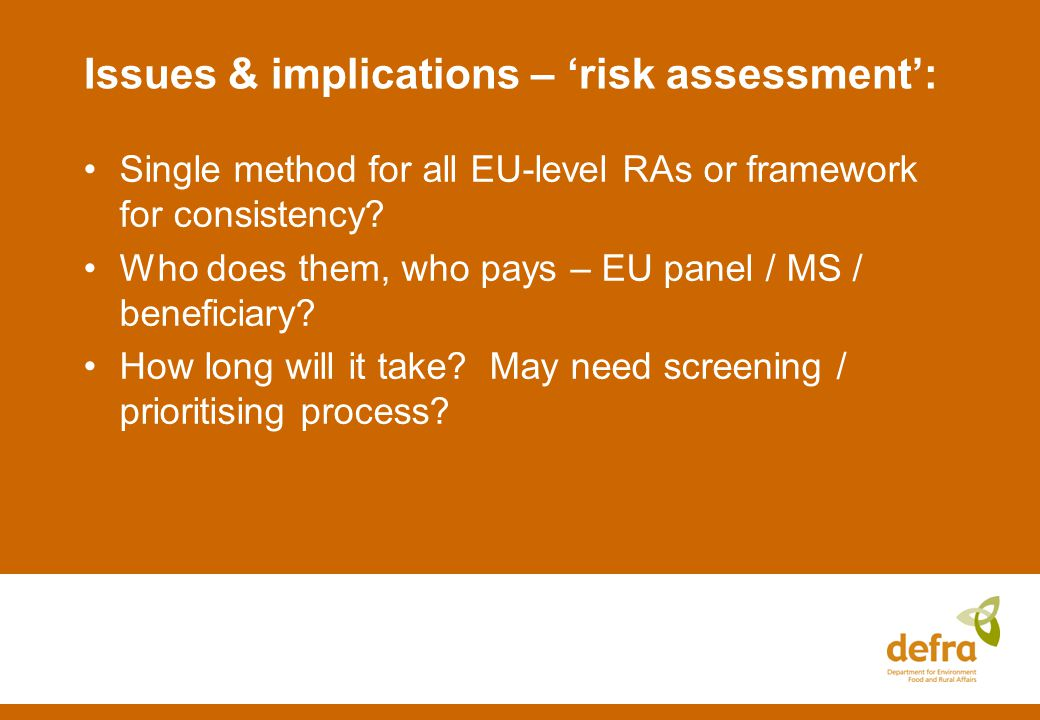 Issues & implications – risk assessment: Single method for all EU-level RAs or framework for consistency.
