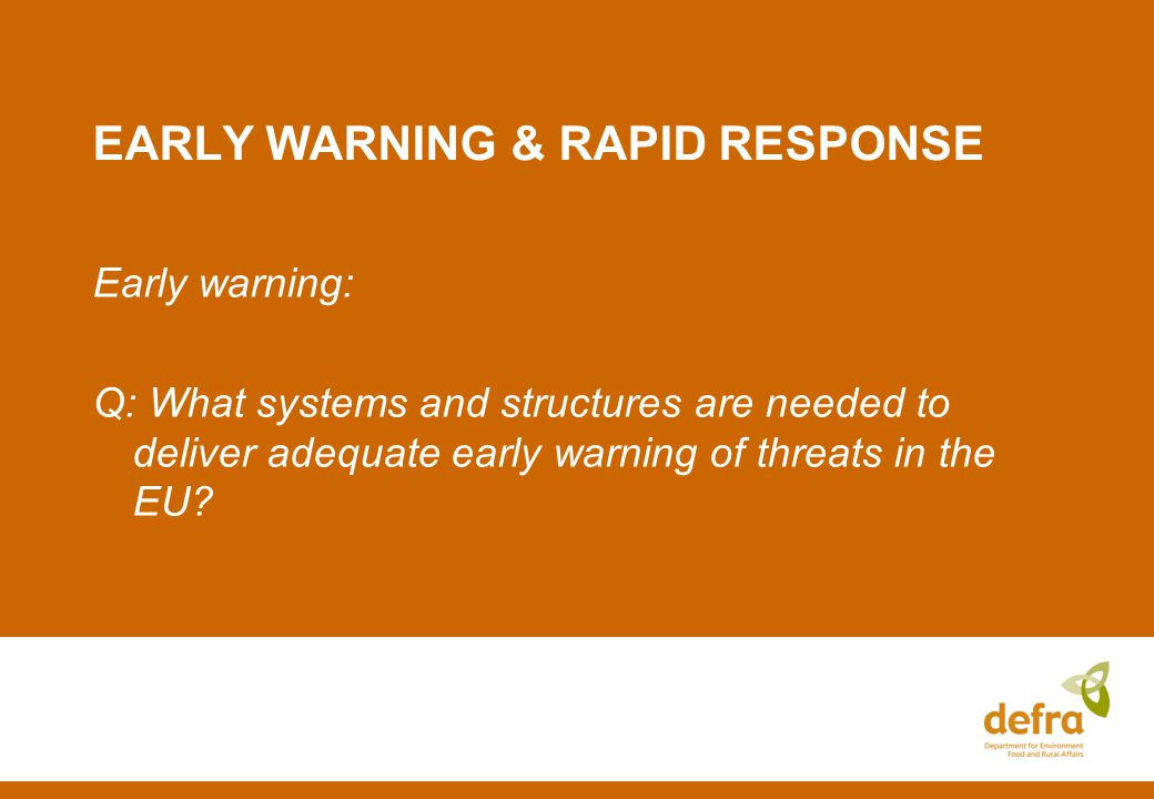 EARLY WARNING & RAPID RESPONSE Early warning: Q: What systems and structures are needed to deliver adequate early warning of threats in the EU