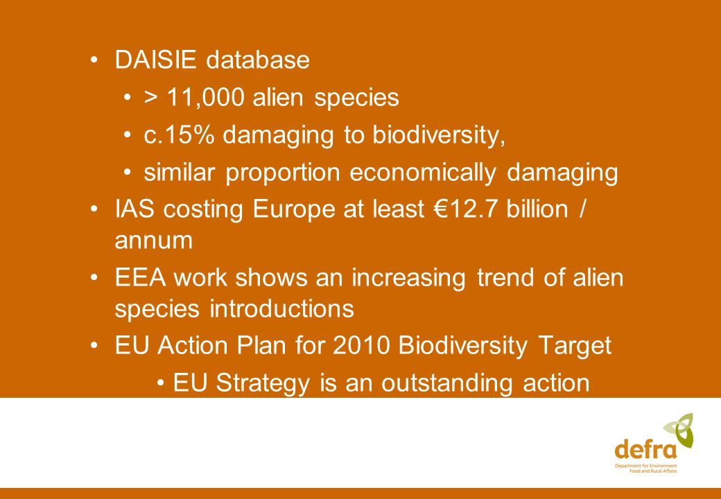 Early Warning – 2010 EEA report - delivery options: 1.A voluntary EU network of MS authorities 2.An independent, non-institutional European scientific panel (c.12 people) 3.a European technical observatory like EPPO – (Committee, Council, expert panels etc) 4.European Agency on Invasive Species (up to 40 people) 5.a EU Central Authority Efficiency & value for resources.