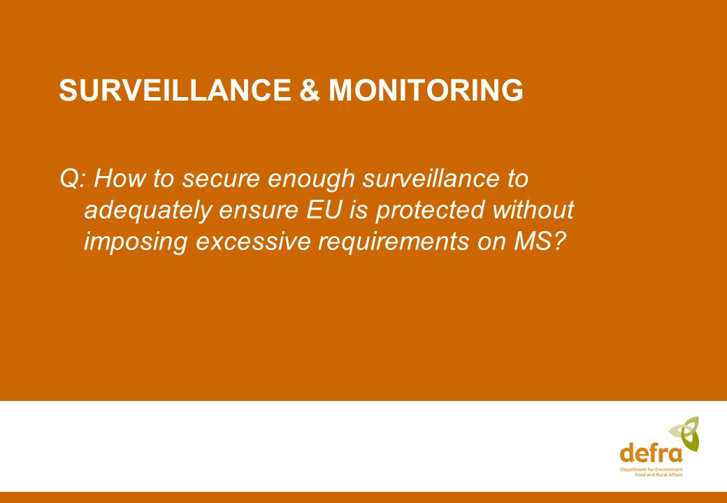 SURVEILLANCE & MONITORING Q: How to secure enough surveillance to adequately ensure EU is protected without imposing excessive requirements on MS