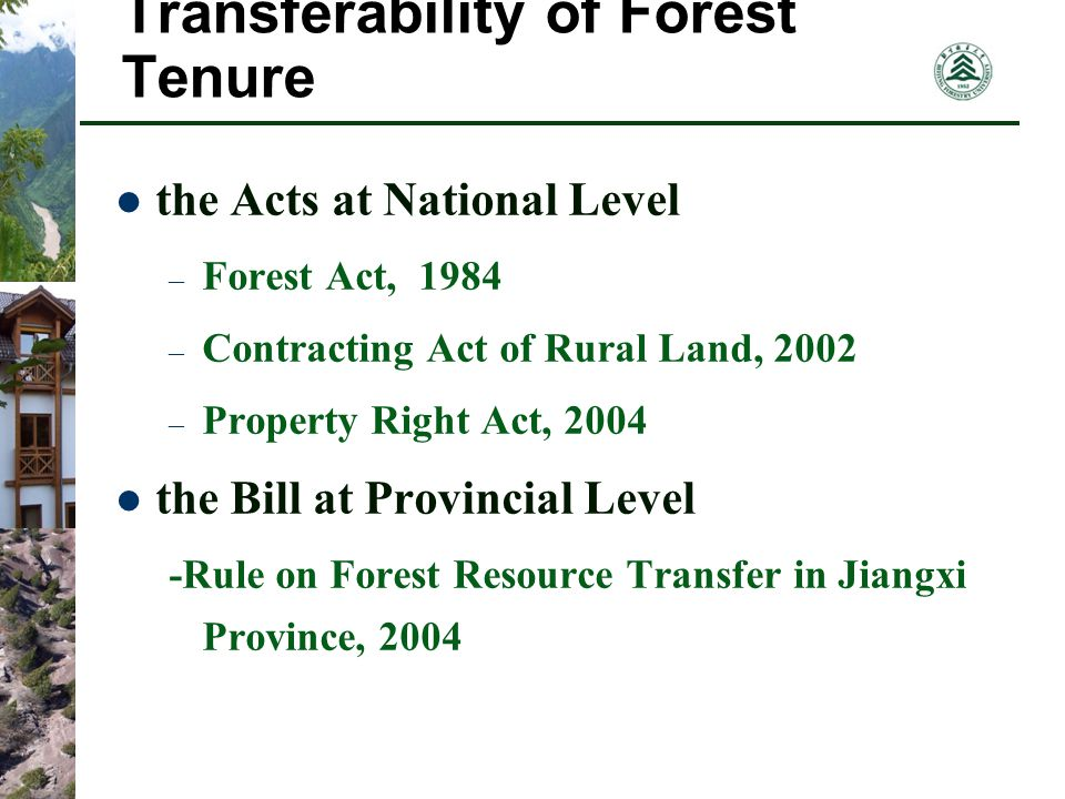 Transferability of Forest Tenure the Acts at National Level – Forest Act, 1984 – Contracting Act of Rural Land, 2002 – Property Right Act, 2004 the Bill at Provincial Level -Rule on Forest Resource Transfer in Jiangxi Province, 2004