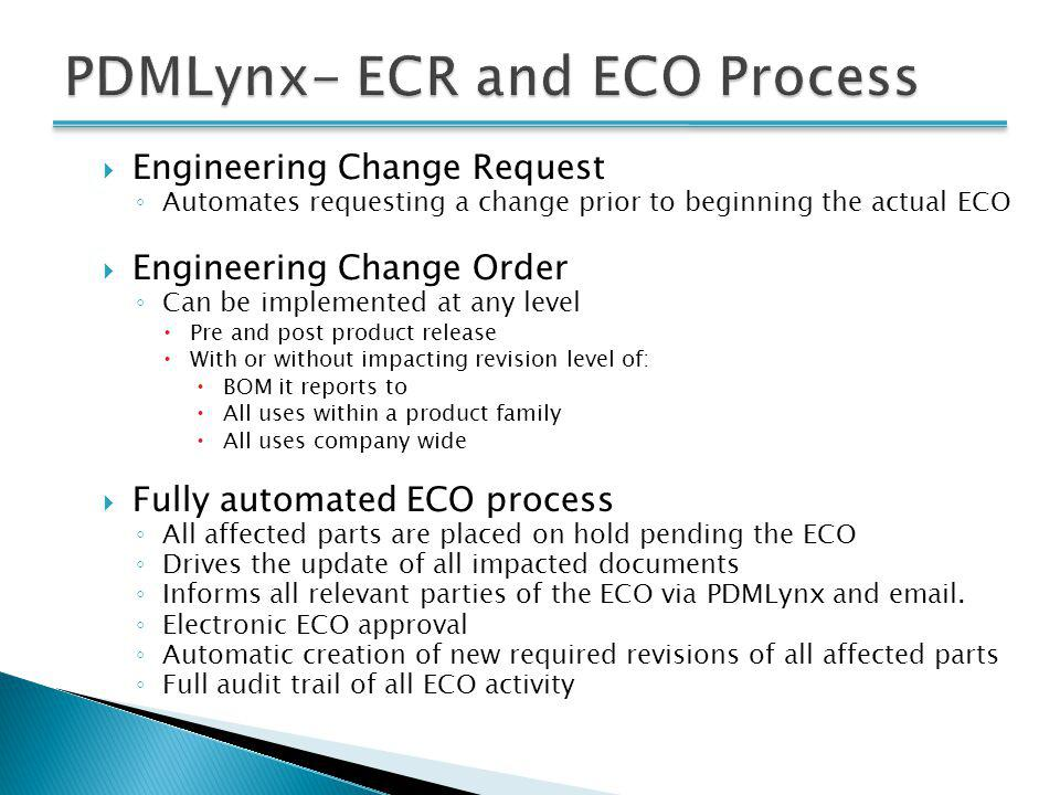 Engineering Change Request Automates requesting a change prior to beginning the actual ECO Engineering Change Order Can be implemented at any level Pr