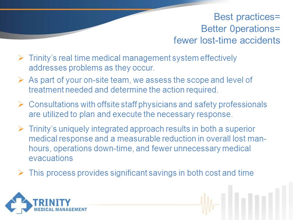 Best practices= Better 0perations= fewer lost-time accidents Trinitys real time medical management system effectively addresses problems as they occur.