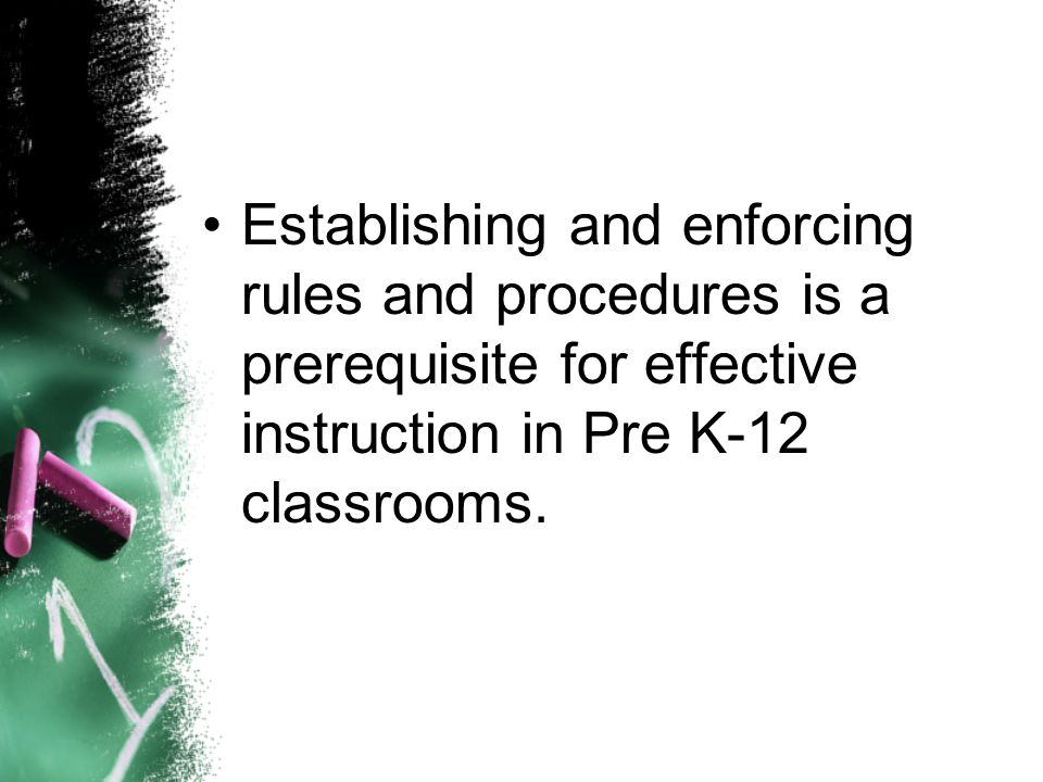 Establishing and enforcing rules and procedures is a prerequisite for effective instruction in Pre K-12 classrooms.