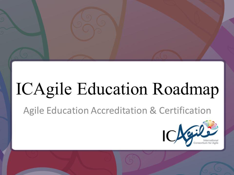 ICAgile Education Roadmap Agile Education Accreditation & Certification