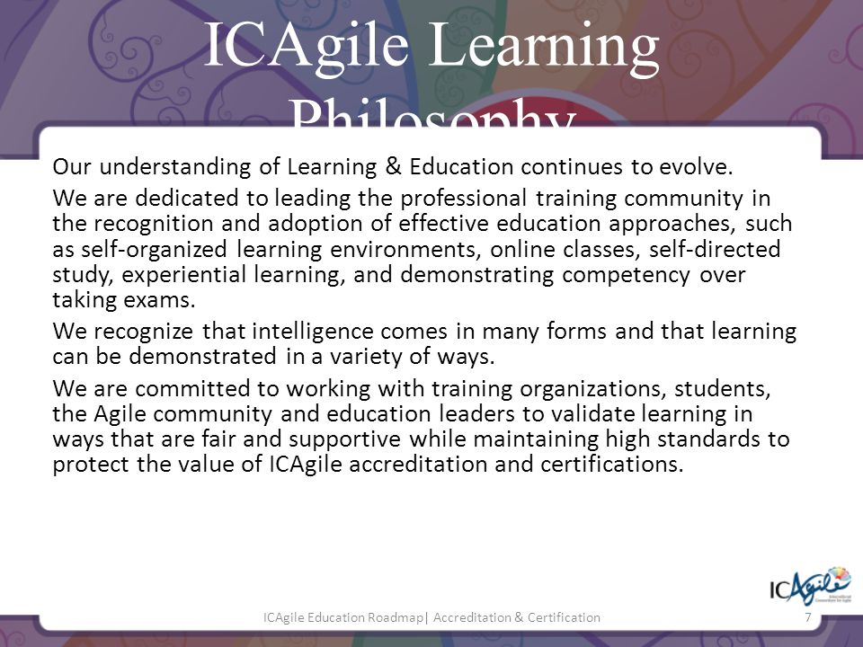 , ICM Sarah Tanner Commits to learn Acquires knowledge Develops competency Builds proficiency & depth, ICP, ICP-TC, ICE ICAgile Learning Model ICAgile Education Roadmap  Accreditation & Certification8 ICAgile Recognizes commitment Validates knowledge acquisition Validates competency Validates proficiency & depth ICAgile Certified Professional ICAgile Certified Expert ICAgile Certified Master Agilist