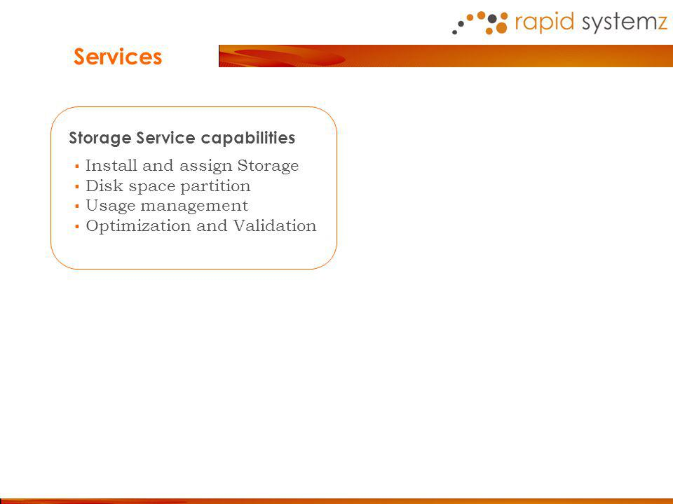 Storage Service capabilities Install and assign Storage Disk space partition Usage management Optimization and Validation Services