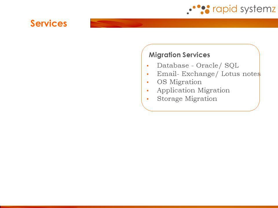 Migration Services Database - Oracle/ SQL Email- Exchange/ Lotus notes OS Migration Application Migration Storage Migration Services