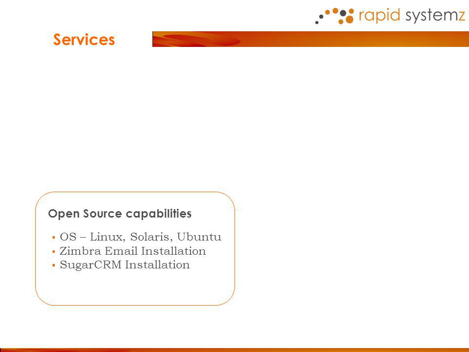 Open Source capabilities OS – Linux, Solaris, Ubuntu Zimbra Email Installation SugarCRM Installation Services