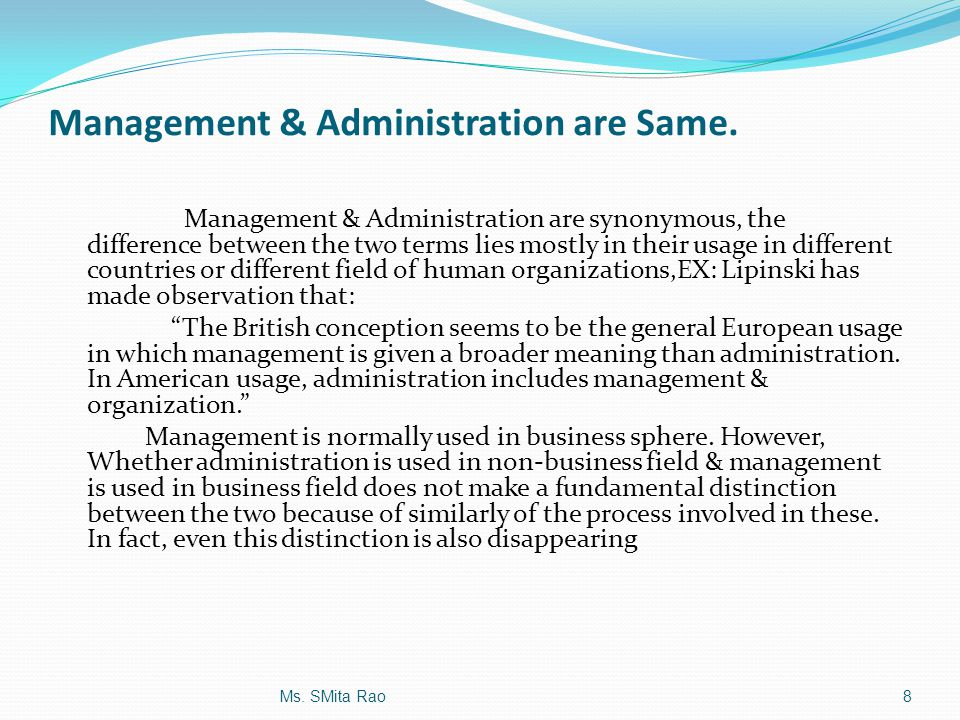 Management & Administration are Same. Management & Administration are synonymous, the difference between the two terms lies mostly in their usage in d