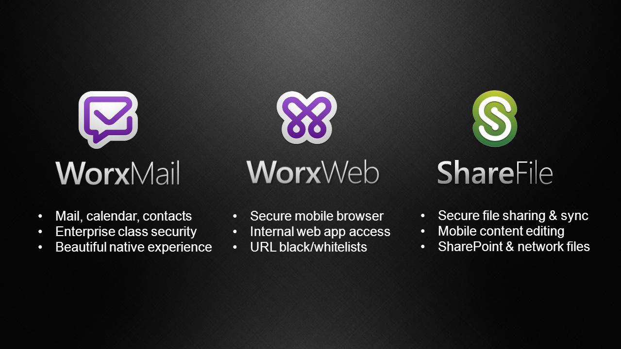 Secure mobile browser Internal web app access URL black/whitelists Mail, calendar, contacts Enterprise class security Beautiful native experience Secu